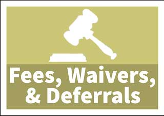Process for filing for a fee waiver or deferral